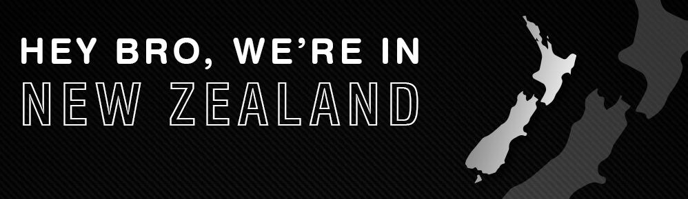 Hey bro, we're in New Zealand